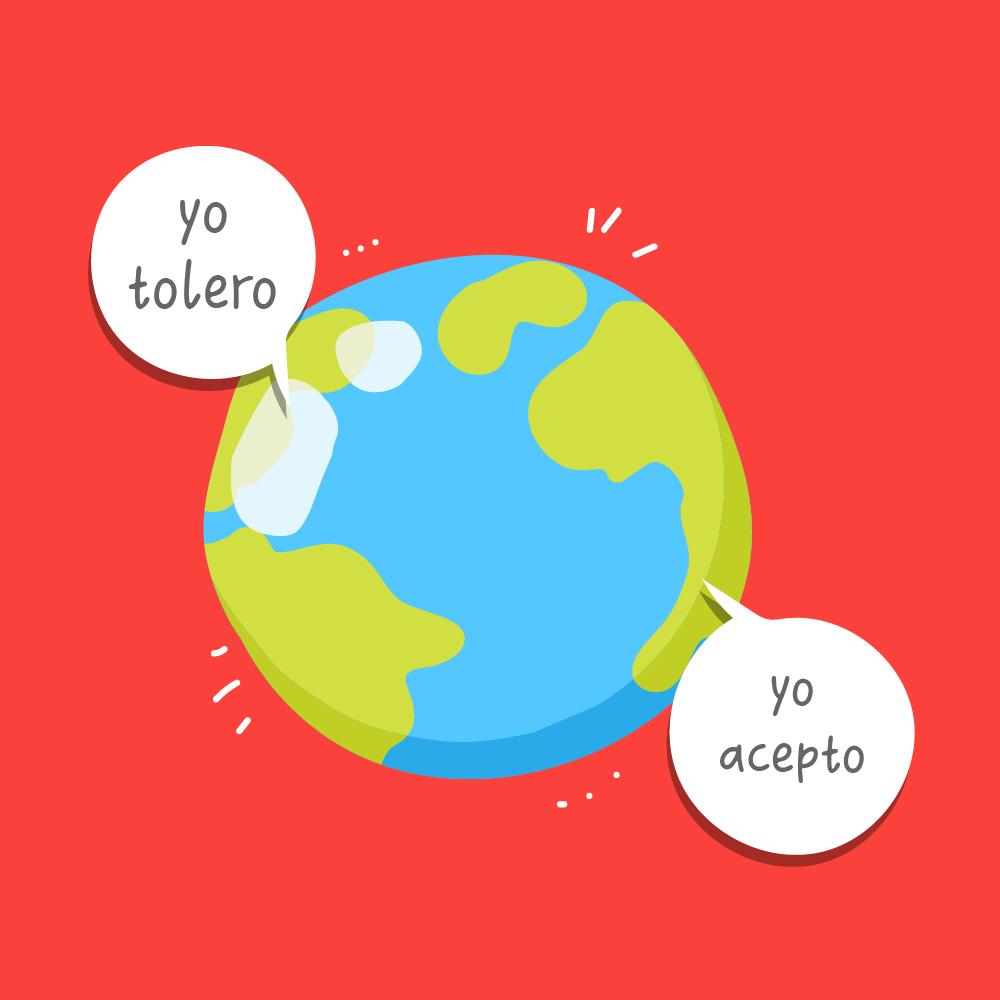 """Se ve el planeta tierra, de donde emergen 2 diálogos. Uno dice """"Yo tolero"""" y el otro """"Yo acepto"""""""